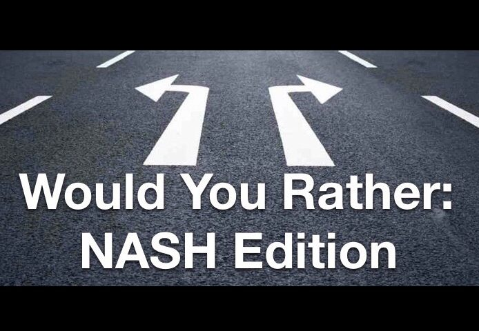 Would+You+Rather%3A+NASH+Edition
